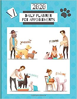 2020 Daily Planner Pet Appointments: Dog Grooming / Training ...