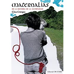 Maternalias: De la historia de la maternidad (Spanish Edition)
