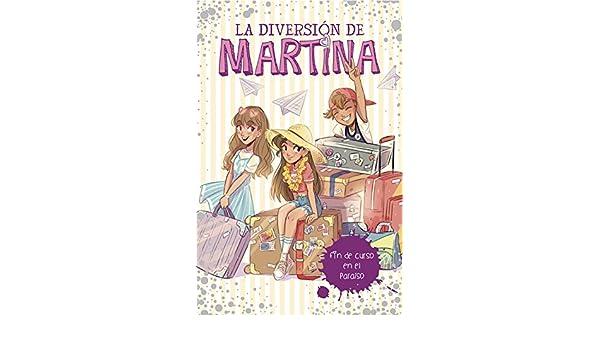 Fin de curso en el paraíso (La diversión de Martina 4) (Spanish Edition)