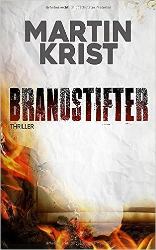 https://www.amazon.de/Brandstifter-Thriller-Martin-Krist/dp/1520648685