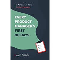 Every Product Manager's First 90 Days: A Workbook for New Product Managers