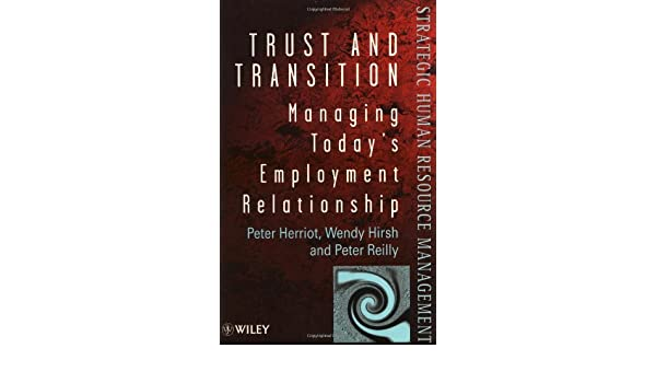 Trust and Transition: Managing Todays Employment Relationship (Wiley Series in Strategic HRM)