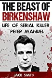 The Beast of Birkenshaw: Life of Serial Killer Peter Manuel (Serial Killers Book 7)