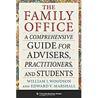 The Family Office: A Comprehensive Guide for Advisers, Practitioners, and Students