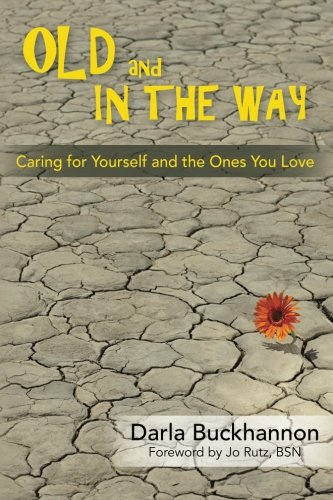 Old and In the Way: Caring for Yourself and the Ones You Love pdf