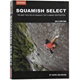 Squamish Select: The Best Routes in Canada's Top Climbing Destination by Bourdon, Marc (2012) Paperback