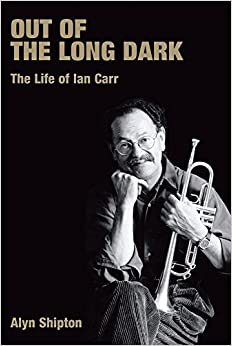 Book Out of the Long Dark: The Life of Ian Carr (Popular Music History)