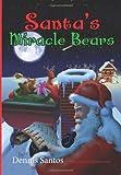 Santa's Miracle Bears, Dennis Santos, 1439201528