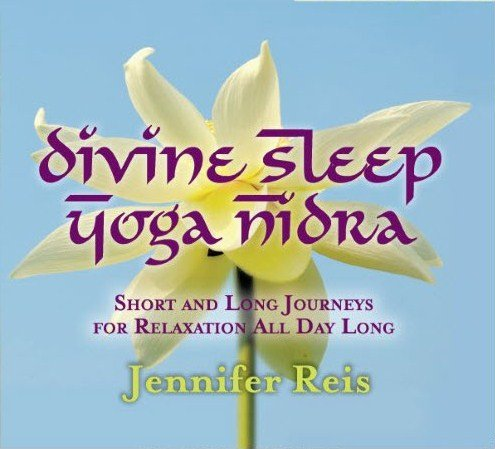 - Divine Sleep Yoga Nidra: Relaxation All Day Long, with Jennifer Reis