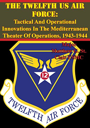 (The Twelfth US Air Force: Tactical And Operational Innovations In The Mediterranean Theater Of Operations, 1943-1944)