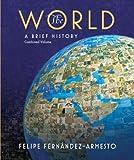 The World : A Brief History, Fernández-Armesto, Felipe, 0136009212