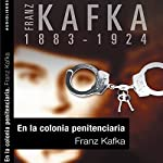En la colonia penitenciaria [In the Penal Colony] | Franz Kafka