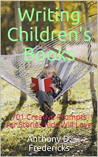 Writing Children's Books: 701 Creative Prompts for Stories Kids Will Love
