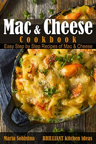 Mac and Cheese Cookbook: Easy Step by Step Recipes of Mac & Cheese by Maria Sobinina