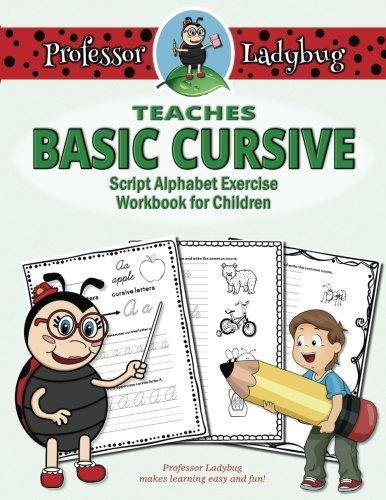 Professor Ladybug Teaches Basic Cursive: Script Alphabet Exercise Workbook for Children (Volume 3) PDF