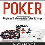 Poker: Beginner and Intermediate Poker Strategy | H. Williams