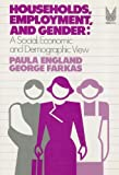 Households, Employment, and Gender : A Social, Economic, and Demographic View, England, Paula and Farkas, George, 0202303225