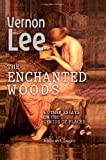The Enchanted Woods : And Other Essays on the Genius of Places, Lee, Vernon, 1402166532