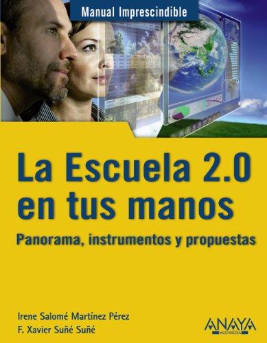 La Escuela 2.0 en tus manos. Panorama, instrumentos y propuestas (Manuales Imprescindibles) por Martínez Pérez, Irene Salomé,Suñé Suñé, F. Xavier