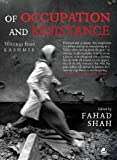 Of Occupation and Resistance: Writings from Kashmir