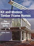 img - for Kit and Modern Timber Frame Homes: The Complete Guide book / textbook / text book
