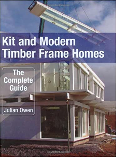 kit and modern timber frame homes a complete guide amazon co uk