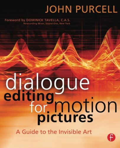 Dialogue Editing for Motion Pictures: A Guide to the Invisible Art, by John Purcell