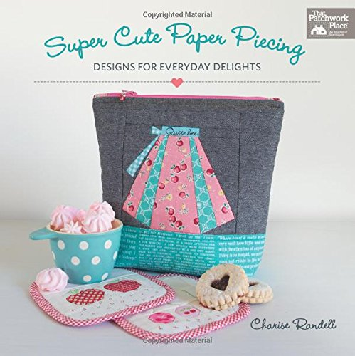 Super Cute Paper Piecing: Designs for Everyday Delights (State Applique)