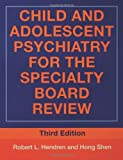 Child and Adolescent Psychiatry for the Specialty Board Review, Hendren, 041595598X