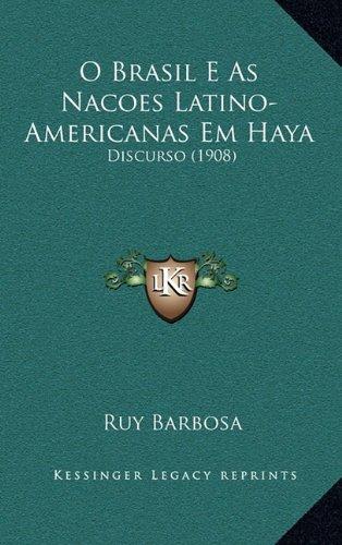 O Brasil E As Nacoes Latino-Americanas Em Haya: Discurso (1908) (Portuguese Edition) pdf epub