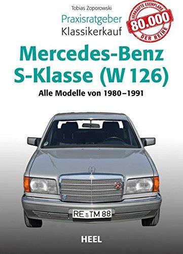 Praxisratgeber Klassikerkauf Mercedes-Benz S-Klasse ( W 126): Alle Modelle von 1980 bis 1991