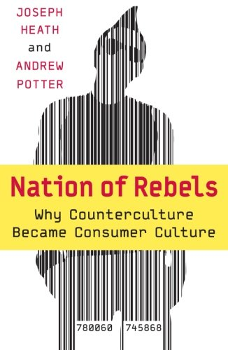 Nation of Rebels: Why Counterculture Became Consumer Culture