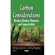 Carbon Considerations: Biochar, Biomass, Biopower, and Sequestration (Environmental Science, Engineering and Technology: Climate Change and Its Causes, Effects and Prediction)