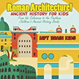 Roman Architecture! Ancient History for Kids: From the Colosseum to the Pantheon - Children's Ancient History Books