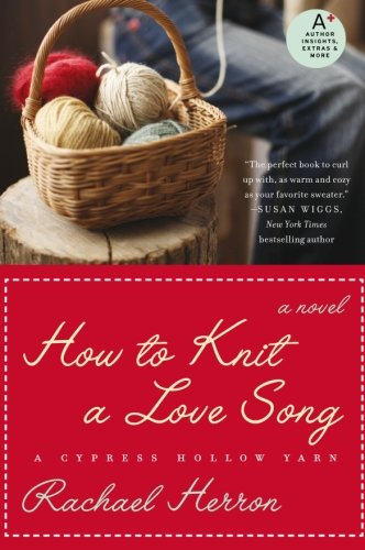Yarn Ranch - How to Knit a Love Song: A Cypress Hollow Yarn Book 1 (A Cypress Hollow Yarn Novel)