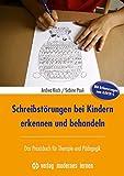 Schreibstörungen bei Kindern erkennen und behandeln: Das Praxisbuch für Therapie und Pädagogik mit Erläuterungen zum RAVEK-S