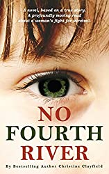 No Fourth River. A Novel Based on a True Story. KINDLE BOOK. A profoundly moving read about a woman's fight for survival.