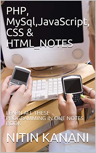 PHP, MySql,JavaScript, CSS & HTML_NOTES: LEARN ALL THESE PROGRAMMING IN ONE NOTES BOOK