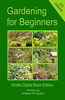 Gardening For Beginners Discovering Your Green Fingers Kindle Edition By Alastair Agutter