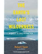 The Earth's Last Wilderness: A Quest to Save Antarctica