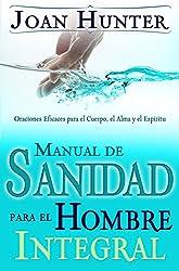 Manual de Sanidad para el Hombre Integral: Oraciones Efiaces para el Cuerpo, el Alma y el Espiritu (Spanish Edition)