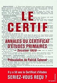 Le certif : Annales du Certificat d'études primaires Session 1959 par Patrick Cabanel