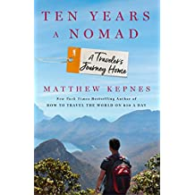 Ten Years a Nomad: A Travelers Journey Home