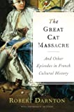 The Great Cat Massacre: And Other Episodes in French Cultural History, Robert Darnton, 0465012744