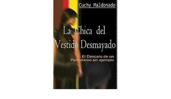LA CHICA DEL VESTIDO DESMAYADO: El Descaro de un Periodismo Sin Ejemplo (Spanish Edition) - Kindle edition by Cuchy Maldonado, Melson Perez.