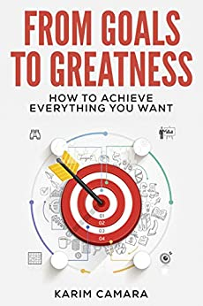 From Goals to Greatness: How to Achieve Everything You Want by [Camara, Karim]