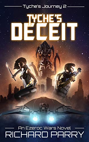 Tyche's Deceit: A Space Opera Adventure Science Fiction Epic (Ezeroc Wars Book 2) ()