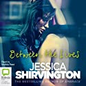 Between the Lives Audiobook by Jessica Shirvington Narrated by Matilda Reed