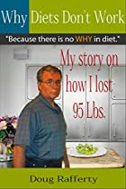 WHY DIETS DON'T WORK: BECAUSE THERE IS NO WHY IN DIET. MY STORY ON HOW I LOST 95  LBS (WHY DIETS MAKE US FAT, WHY DIETS FAIL, HOW I LOST WEIGHT, DIET APPROACH, DIETS THAT WORK, WEIGHT LOSS STORIES)