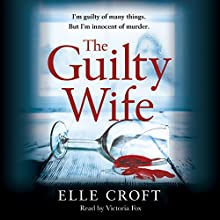 The Guilty Wife Audiobook by Elle Croft Narrated by Victoria Fox